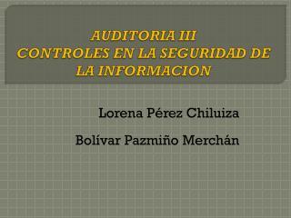AUDITORIA III CONTROLES EN LA SEGURIDAD DE LA INFORMACION