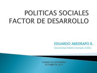 POLITICAS SOCIALES  FACTOR DE DESARROLLO