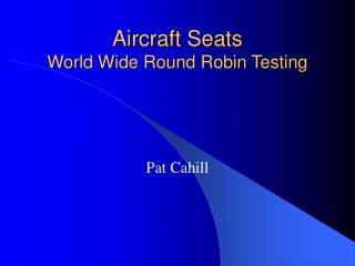 Aircraft Seats World Wide Round Robin Testing