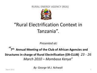Rural Electrification Context in Tanzania .   Presented at:  7th  Annual Meeting of the Club of African Agencies and St