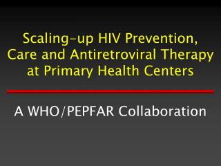 Scaling-up HIV Prevention, Care and Antiretroviral Therapy at Primary Health Centers