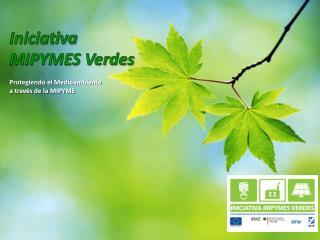 Iniciativa  MIPYMES Verdes Protegiendo el Medioambiente  a través de la MIPYME