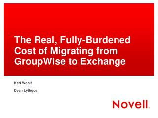 The Real, Fully-Burdened  Cost of Migrating from  GroupWise to Exchange
