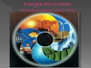Energías Renovables Hidráulica, Eólica, Solar y Otras