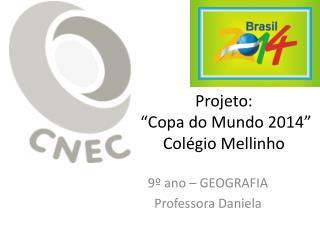 """Projeto:  """"Copa do Mundo 2014"""" Colégio  Mellinho"""