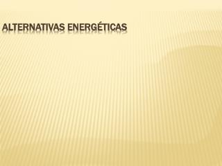 ALTERNATIVAS  ENERGÉTICAS