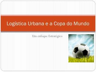 Logística Urbana e a Copa do Mundo