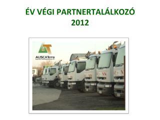 ÉV VÉGI PARTNERTALÁLKOZÓ  2012