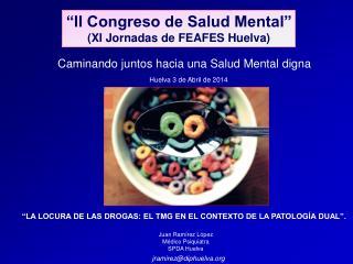 �II Congreso de Salud Mental� (XI Jornadas de FEAFES Huelva)