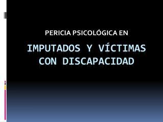 IMPUTADOS Y V�CTIMAS CON DISCAPACIDAD