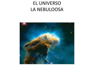 EL UNIVERSO LA NEBULOOSA