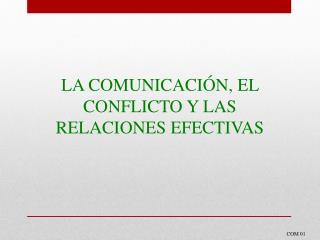LA COMUNICACIÓN, EL CONFLICTO Y LAS RELACIONES EFECTIVAS