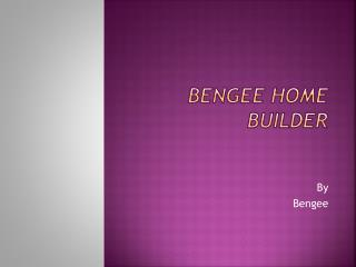 Bengee  home builder