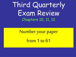 Third Quarterly Exam Review Chapters 10, 11, 12
