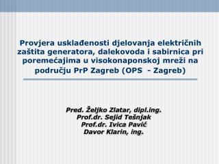 Pred. Željko Zlatar, diplg. Prof.dr. Sejid Tešnjak Prof.dr. Ivica Pavić Davor Klarin, ing.