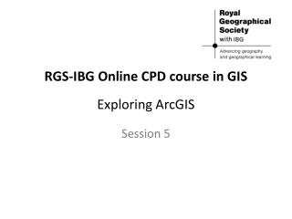 RGS-IBG Online CPD course in GIS Exploring ArcGIS
