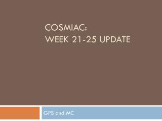 COSMIAC: Week 21-25 Update
