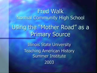 Fred Walk Normal Community High School  Using the  Mother Road  as a Primary Source