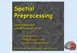 Spatial Preprocessing John Ashburner john@fil.ion.ucl.ac.uk