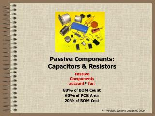 Passive Components:  Capacitors  Resistors