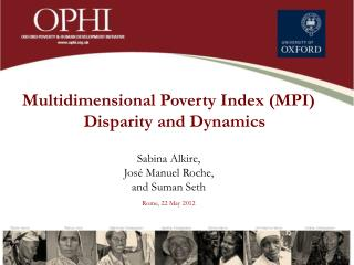 Multidimensional Poverty Index (MPI) Disparity and Dynamics Sabina Alkire,  José Manuel Roche,