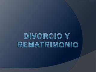 DIVORCIO Y  REMATRIMONIO