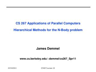 CS 267 Applications of Parallel Computers Hierarchical Methods for the N-Body problem