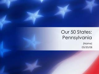 Our 50  States:   Pennsylvania