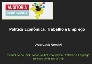 Maria Lucia Fattorelli Seminário  d o PSOL sobre Política Econômica, Trabalho e Emprego