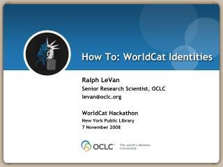 How To:  WorldCat Identities