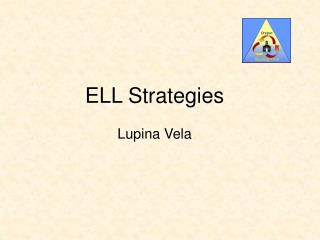 ELL Strategies  Lupina Vela