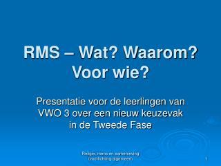 RMS – Wat? Waarom?  Voor wie?
