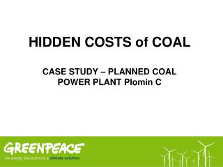 HIDDEN  COSTS of COAL CASE  STUDY – PLANNED COAL  POWER  PLANT  Plomin C