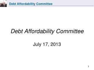 Debt Affordability Committee July 17, 2013