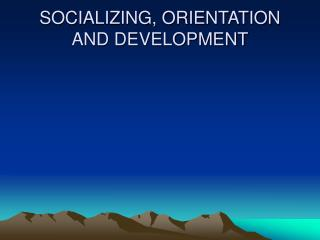 SOCIALIZING, ORIENTATION AND DEVELOPMENT
