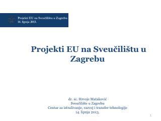 Projekti EU na Sveučilištu u Zagrebu  14. lipnja 2013.