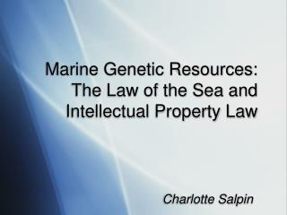 Marine Genetic Resources: The Law of the Sea and  Intellectual Property Law