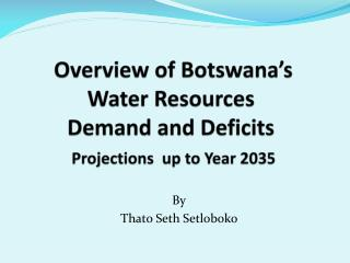 Overview of Botswana's Water Resources  Demand and Deficits Projections  up to Year 2035