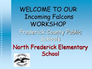 WELCOME TO OUR  Incoming Falcons WORKSHOP