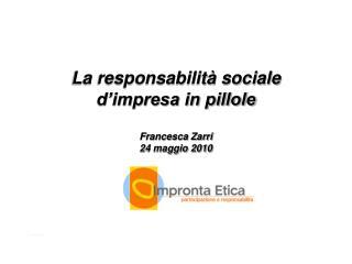 La responsabilit� sociale d�impresa in pillole Francesca Zarri 24 maggio 2010