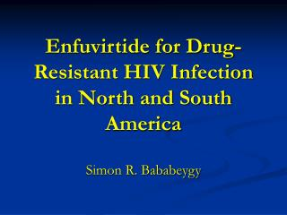 Enfuvirtide for Drug-Resistant HIV Infection in North and South America