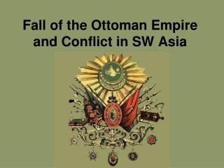 Fall of the Ottoman Empire and Conflict in SW Asia