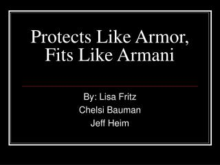 Protects Like Armor, Fits Like Armani