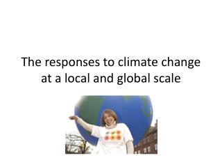 The responses to climate change at a local and global scale