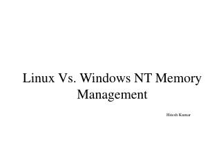 Linux Vs. Windows NT Memory Management                                    Hitesh Kumar