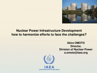 Akira OMOTO Director,  Division of Nuclear Power a.omoto@iaea