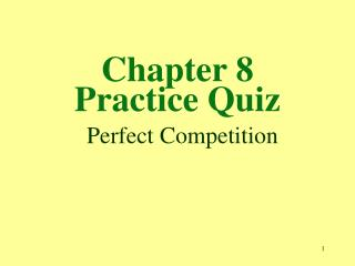Chapter 8 Practice Quiz  Perfect Competition