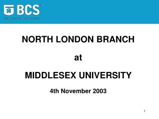NORTH LONDON BRANCH at MIDDLESEX UNIVERSITY  4th November 2003