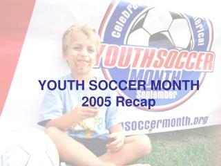 YOUTH SOCCER MONTH 2005 Recap