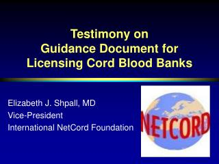 Testimony on  Guidance Document for                      Licensing Cord Blood Banks
